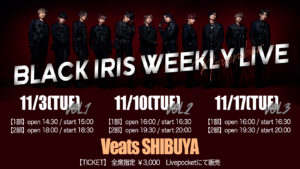 BLACK IRIS WEEKLY LIVE -November vol.1-