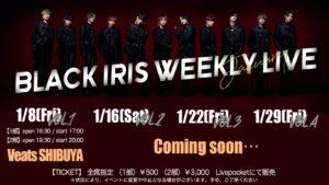BLACK IRIS WEEKLY LIVE -January vol.1-