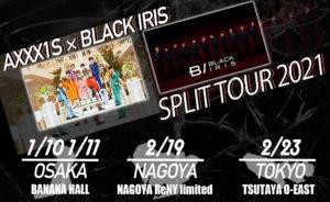 AXXX1S × BLACK IRIS SPLIT TOUR 2021 day1 (大阪)