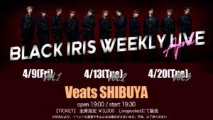 BLACK IRIS WEEKLY LIVE - April vol.1-