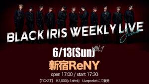 BLACK IRIS WEEKLY LIVE - JUNE vol.1-